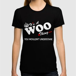 It's a WOO thing, you wouldn't understand ! T-shirt