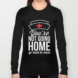 You're Not Going Home Nurse Doctor Medicine Hospital Design Long Sleeve T-shirt
