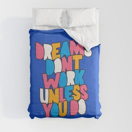 Dreams Don't Work Unless You Do Comforters