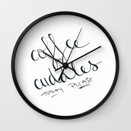 Coffee and Cuddles Today Please Wall Clock