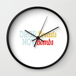 """A Nice Choosing Theme Tee For You Who Chooses Carefully Saying """"Drop Breads Not Bombs"""" T-shirt Wall Clock"""