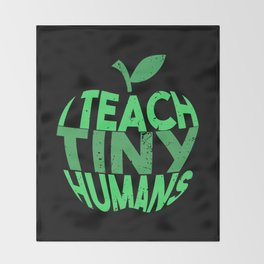 I Teach Tiny Humans - Funny Gifts for Teachers Throw Blanket