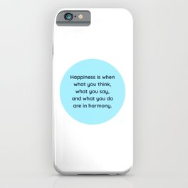 """Happiness is when what you think, what you say, and what you do are in harmony."" Mahatma Gandhi iPhone Case"