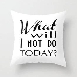 What Will I Not Do Today Typography Throw Pillow
