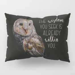 The wisdom you seek is already within you. Pillow Sham