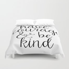 Have Courage And Be Kind Duvet Cover
