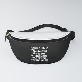 Could Be Morning Person Funny Quote Fanny Pack