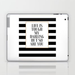 """nspirational quote Quote Printable Gift for her Gift women """"Life is Tough My Darling, But So Are You Laptop & iPad Skin"""