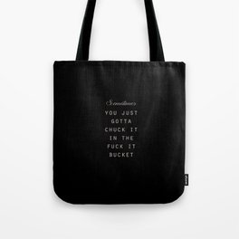 'Sometimes You Just Gotta Chuck it In the Fuck It Bucket' Typography :: Black&White :: Tote Bag