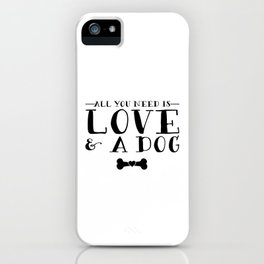 All You Need Is Love & A Dog iPhone Case
