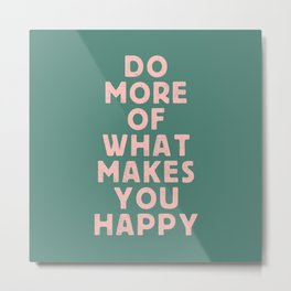 Do More of What Makes You Happy pink peach and green inspirational typography motivation quote Metal Print