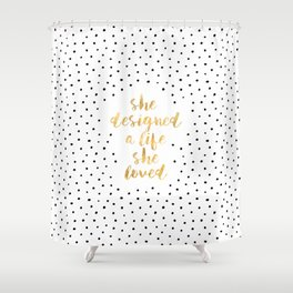 She Designed a Life She Loved Shower Curtain