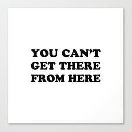 You cant get there Canvas Print