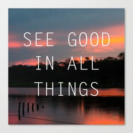 See good all thinks Canvas Print