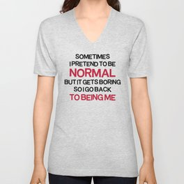 Pretend To Be Normal  Funny Quote Unisex V-Neck