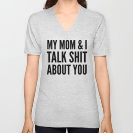 MY MOM & I TALK SHIT ABOUT YOU Unisex V-Neck