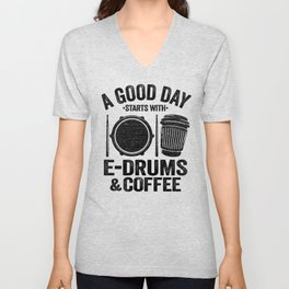A Good Day Starts With E-Drums & Coffee Electronic Drums Gift Unisex V-Neck