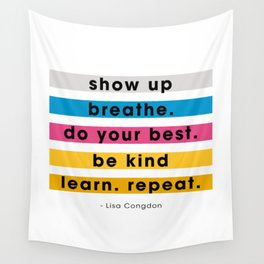 Show up, breathe, do your best, be kind, learn, repeat. Wall Tapestry