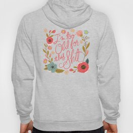 Pretty Swe*ry: I'm Too Old for This Shit Hoody