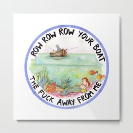 Chain-smoking mermaid / Row Row Row Your Boat the Fuck Away From Me Metal Print