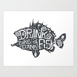 Drink Like A Damn Fish Art Print