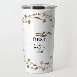 Elegant Gold Floral Best Wife Ever Typography Travel Mug