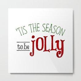 'Tis The Season To Be Jolly Metal Print