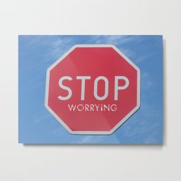 STOP WORRYING quote Metal Print