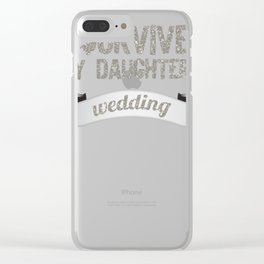 I Survived My Daughters Wedding Day Celebration Clear iPhone Case