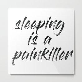 sleeping is a painkiller Metal Print