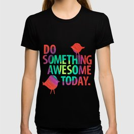 Do Something Awesome Today Too! T-shirt
