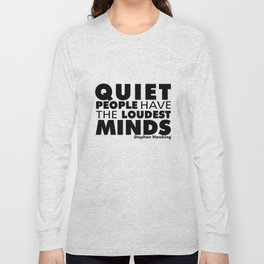 Quiet People have the Loudest Minds | Typography Introvert Quotes White Version Long Sleeve T-shirt