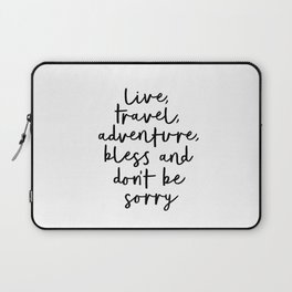 Live Travel Adventure Bless and Don't Be Sorry black and white modern typography home wall decor Laptop Sleeve