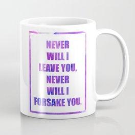 Never will I leave You, Never will I forsake You. Hebrews 13:5 Coffee Mug