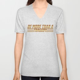 Be More Than a Tragedy Unisex V-Neck