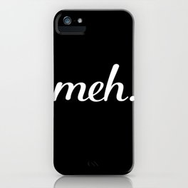 meh. - Black and White iPhone Case