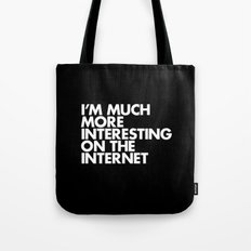 I'M MUCH MORE INTERESTING ON THE INTERNET Tote Bag