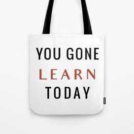 You Gone Learn Today Tote Bag