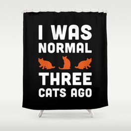 Three Cats Ago Funny Quote Shower Curtain