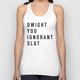 Dwight You Ignorant Slut - the Office Unisex Tank Top