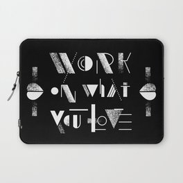 Work On What You Love Laptop Sleeve