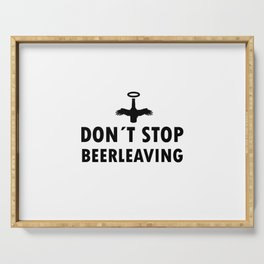 Dont stop Beer leaving   drunk gift Serving Tray