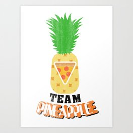 Team Pineapple Pizza Art Print