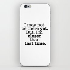 I may not be there yet. iPhone Skin