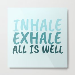 Inhale Exhale Metal Print