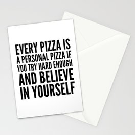 EVERY PIZZA IS A PERSONAL PIZZA IF YOU TRY HARD ENOUGH AND BELIEVE IN YOURSELF Stationery Cards