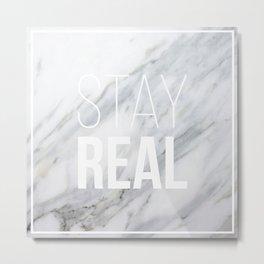 Stay Real Marble Metal Print