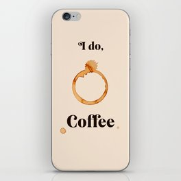 I Do, Coffee iPhone Skin