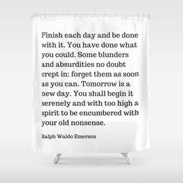 Finish Each Day And Be Done With It | Ralph Waldo Emerson Quote Shower Curtain