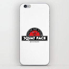 Show Me Your Squat Face iPhone Skin